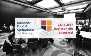 Romanian Food & Agribusiness Conference 2017: Agricultura românească, între provocări și oportunități