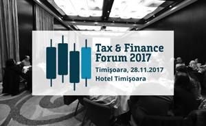 """""""Tax & Finance Forum"""" Timișoara: Experții români analizează impactul ultimelor modificări fiscale asupra mediului de business"""