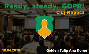 """Evenimentul """"Ready, steady, GDPR"""" ajunge la Cluj-Napoca: provocări și soluții în procesul de adaptare la noile modificări"""