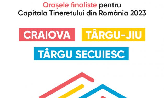 Craiova, Târgu-Jiu şi Târgu Secuiesc – în finala pentru Capitala Tineretului din România 2023